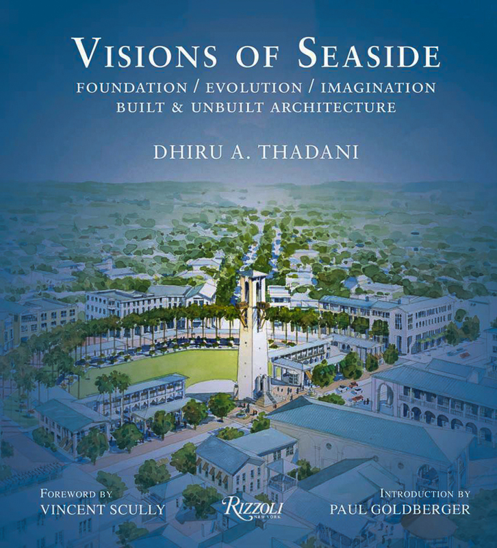 Visions of Seaside: Foundation/ Evolution/ Imagination/ Built & Unbuilt ArchitectureDhiru A. Thadani, Rizzoli International Publications, New York, 2013