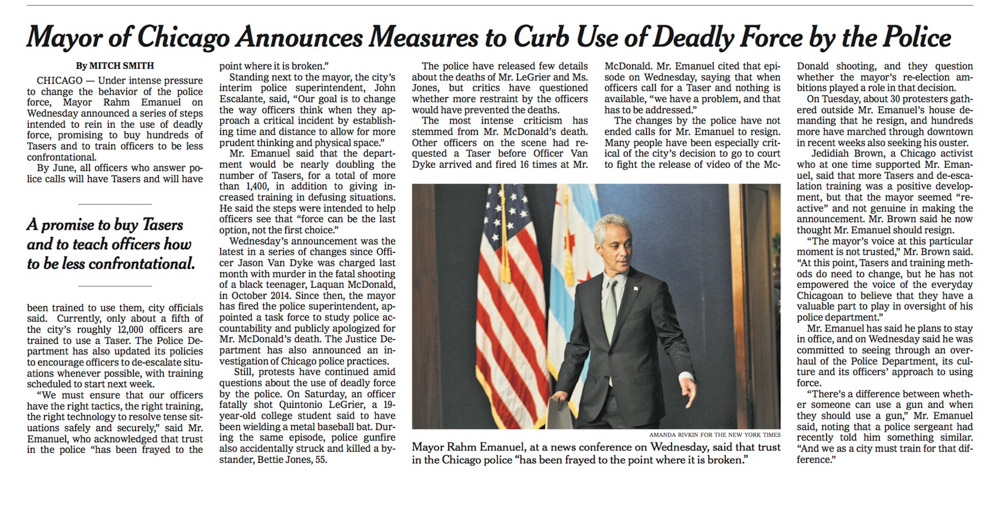 THE NEW YORK TIMES (USA) Mayor Rahm Emanuel, at a news conference on Wednesday, said that trust in the Chicago police {quote}has been frayed to the point where it is broken.{quote} {quote}Mayor of Chicago Announces Measures to Curb Use of Deadly Force by Police,{quote} p. A10.December 31, 2015.