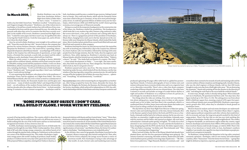 THE NEW YORK TIMES MAGAZINEKhazar Islands has started to sprout up in Baku.  The project is expected to house 800,000 residents.{quote}If They Build It, Will the Kardashians Come?{quote} p. 34-35February 10, 2013.