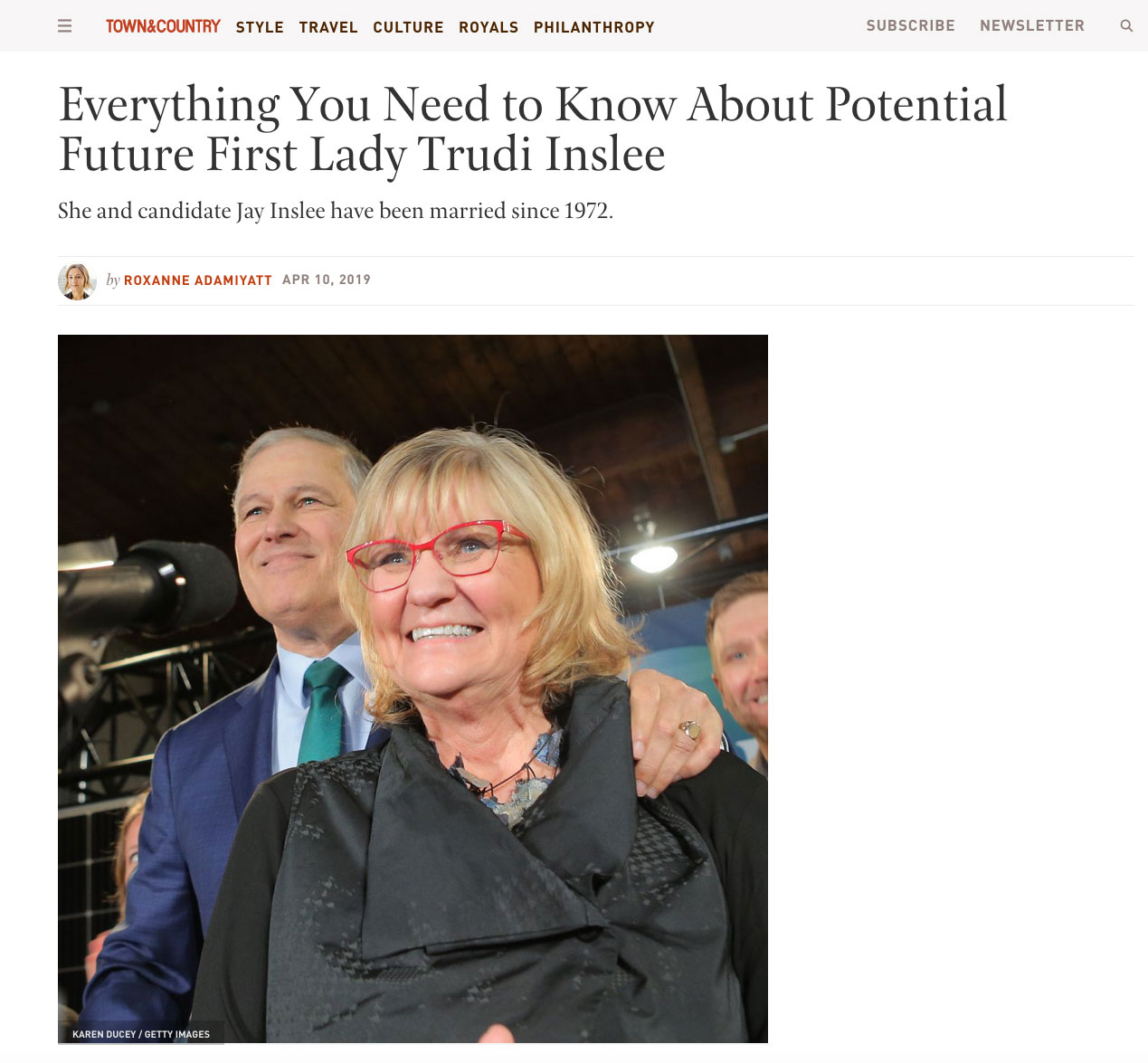 {quote}Everything You Need to Know About Potential Future First Lady Trudi Inslee{quote} Town and Country magazine, April 10, 2019.