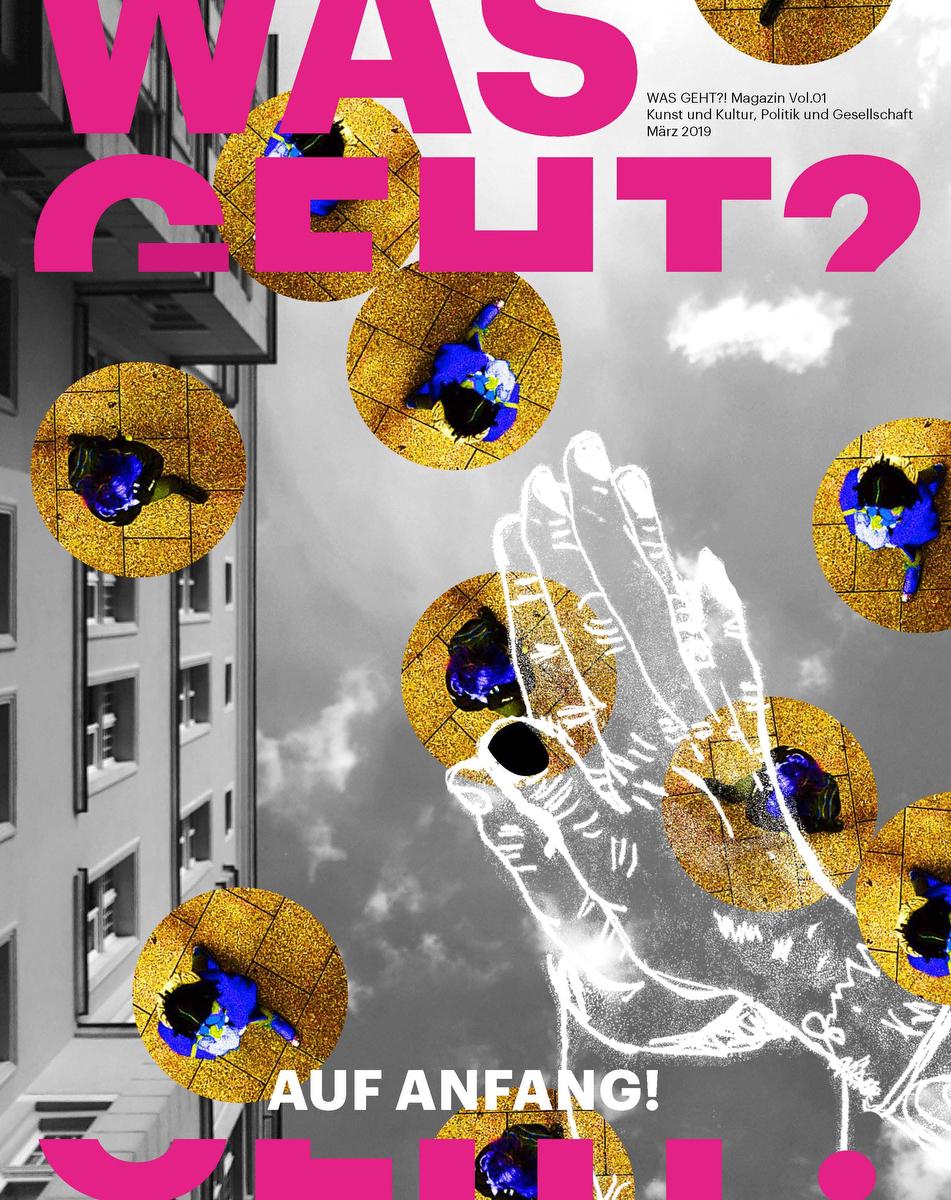 WAS GEHT?! Magazine Vol.01 –Auf Anfang!March 2019