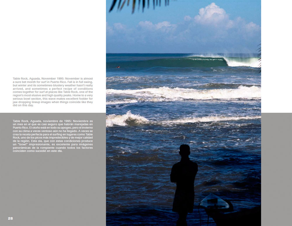 This layout gives you a sample of the quality of the book. Printed and bound in China, the bilingual text with English in grey on white and Spanish in white on grey make this book unique unto itself.  The first and only book of its kind revealing the core nature of the Puerto Rican surf culture is a must for any surfing or ocean enthusiast.Click here to purchase.