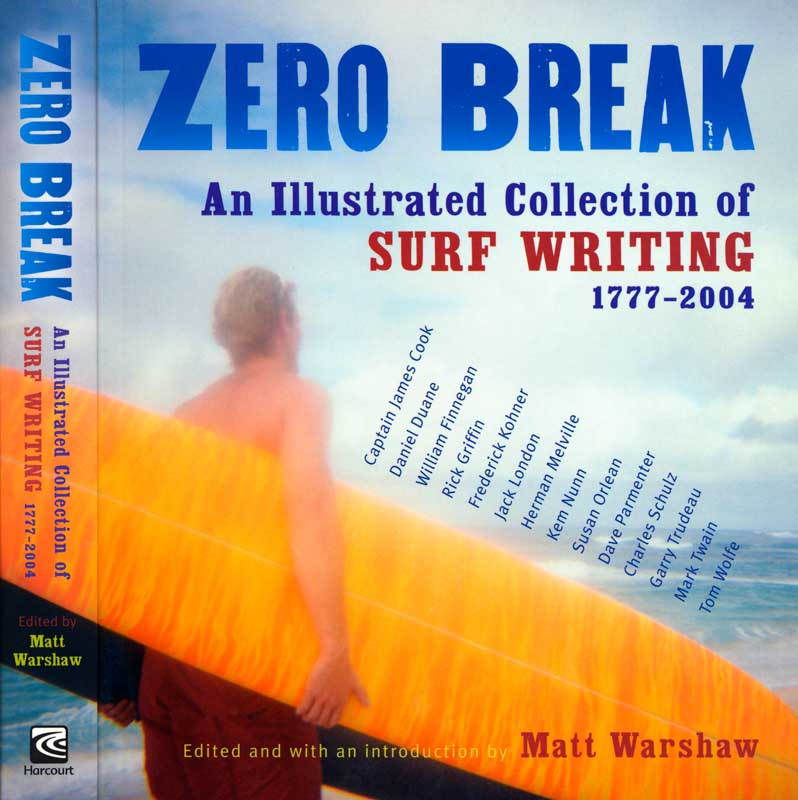 Zero Break, An Illustrated Collection of Surf Writing 1777 - 2004, edited by Matt Warshaw.