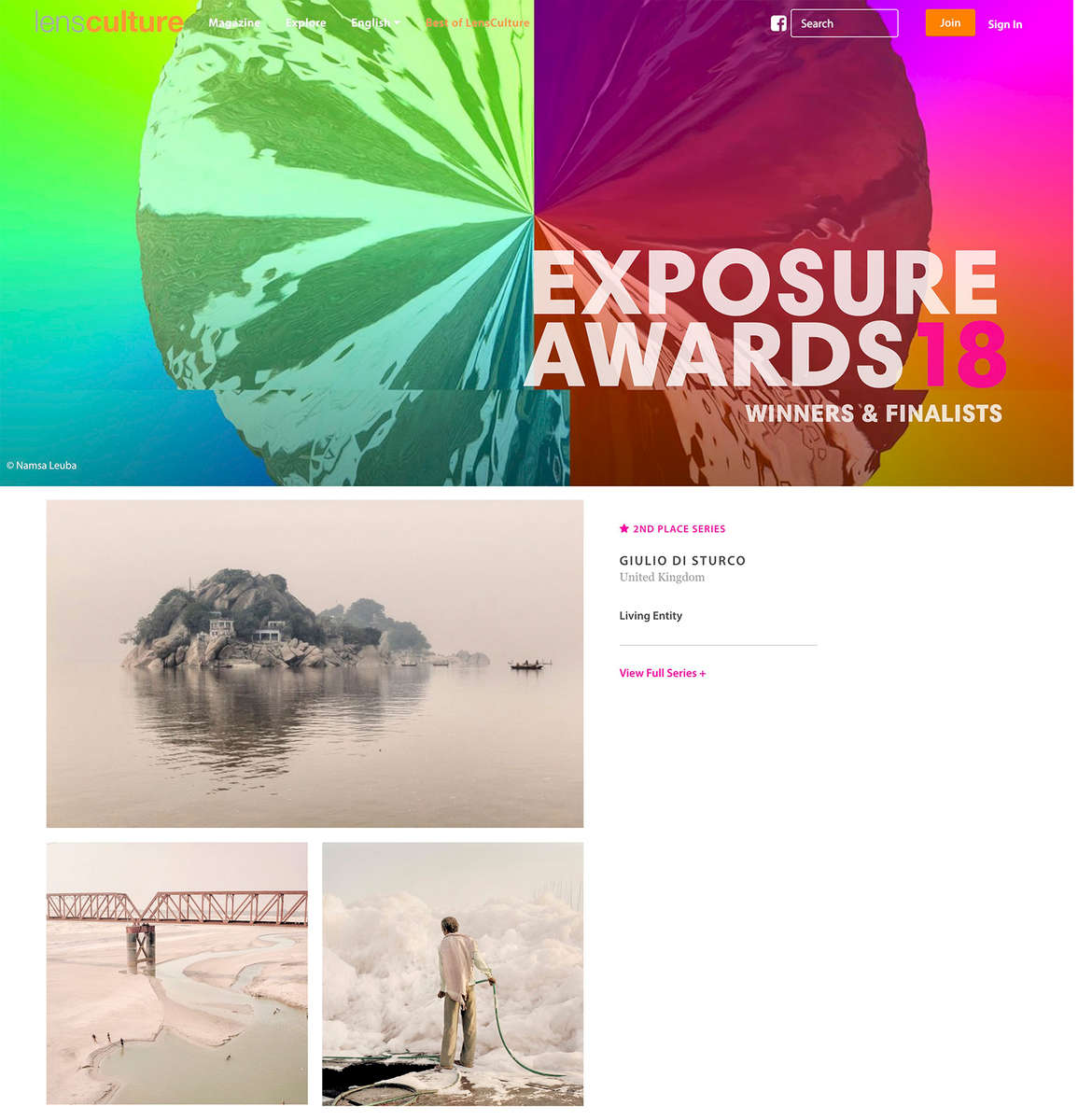 Living EntityGIULIO DI STURCO2nd Place, Series Winner Exposure Awards 2018The Ganges River is a symbol of Indian civilization and spirituality. It is a source of poetry and legend. It is older than Athens or Jerusalem. For centuries people have journeyed here to find the heart of Hindu culture in India. And now it is on the brink of an ecological crisis.The river goddess Ganga once flowed wild and free, ripping through the Indian landscape with vigor and might, beginning with the roaring, icy waters in the Himalayas and running down its murky end in the Bay of Bengal.For more than seven years, I documented the lives of the people who live along the river Ganges, witnessing firsthand the devastating effects of climate change, industrialization, and urbanization