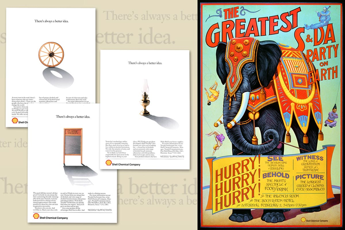 B-to-B ads encourage customers to invent new products in partnership with Shell Chemical. The full size circus poster served as an invitation to an event hosted by Shell Chemical during the Soap and Detergent Association Convention in Boca Raton. The event featured trapeze and high wire artists, jugglers, and other acts we recruited from Ringling Brothers in Sarasota, FL.