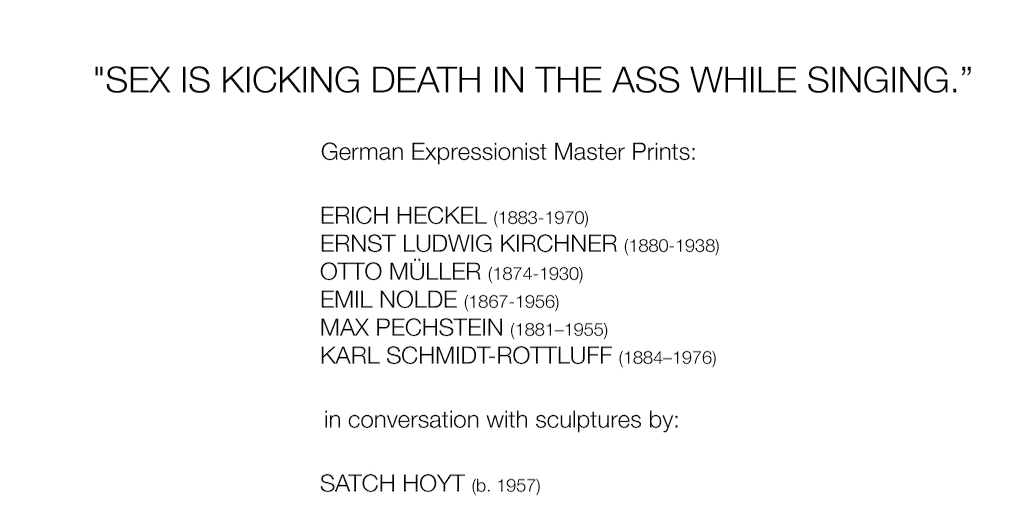 "Upon discovering German Expressionist graphics from the beginning of the 20th century, it is quite striking to see how often the same artists addressed both the seemingly contradictory themes of sex and death.Of course, the insouciance and enthusiasm of the first decade of the 20th century soon gave way to the horror of the first world war, and to the carnage and destruction that spread through Europe like wild-fire.Nevertheless, as one examines their multilayered meaning, both these notions of death and sex are in fact often interchangeable. In Elizabethan times {quote}dying{quote} was used as a metaphor for experiencing an orgasm. Conversely, death is seen in certain cultures as the ultimate bliss.It is in the spirit of Charles Bukowski's words {quote}SEX IS KICKING DEATH IN THE ASS WHILE SINGING"" that Side by Side Gallery Akim Monet explores these themes through the work of a selection of early 20th century German expressionist artists.Concurrently, in order to create a bridge to the early 21st century, the gallery has invited Berlin-based contemporary artist Satch Hoyt to respond to the German Expressionist prints."