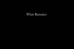 WHAT REMAINS - Summary: Bruce Mock's life changed forever when his beloved wife Aann was diagnosed with cancer. After she died, he had to contend with what remains after a loved one passes - grief, loneliness and memories - while trying to carry on living a life full of love; a life that he knew his wife wanted him to continue.