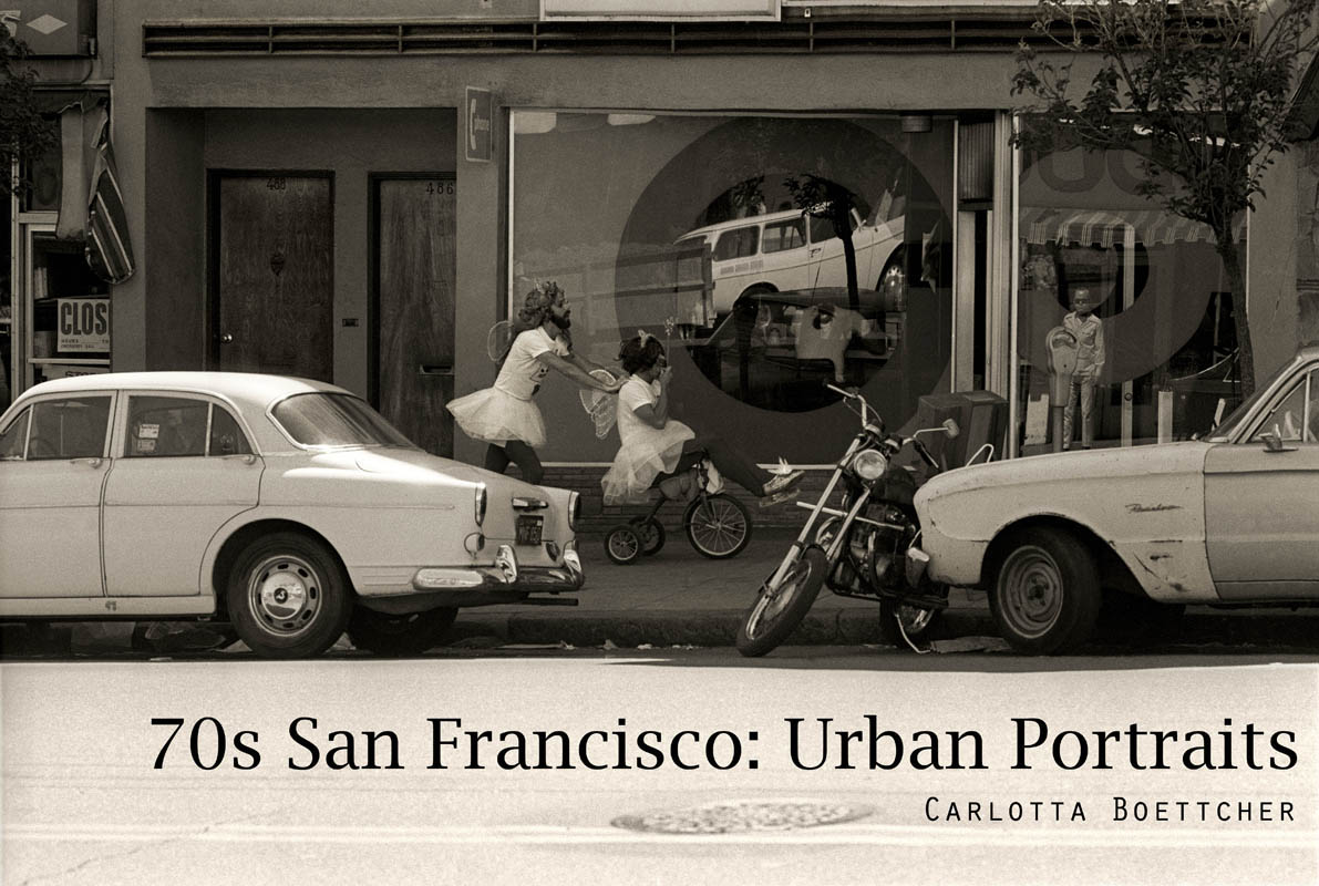 70's SAN FRANCISCO: Urban PortraitsBy Carlotta BoettcherActivate Overview (below) for more information on this book. BUY BOOK