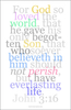 Inspirational Digital Print: From the Book of John 3:16, New Testament, one of a series of new typographic art works based on biblical scripture, digitally available on-demand, can be seen at Gallery Delany.