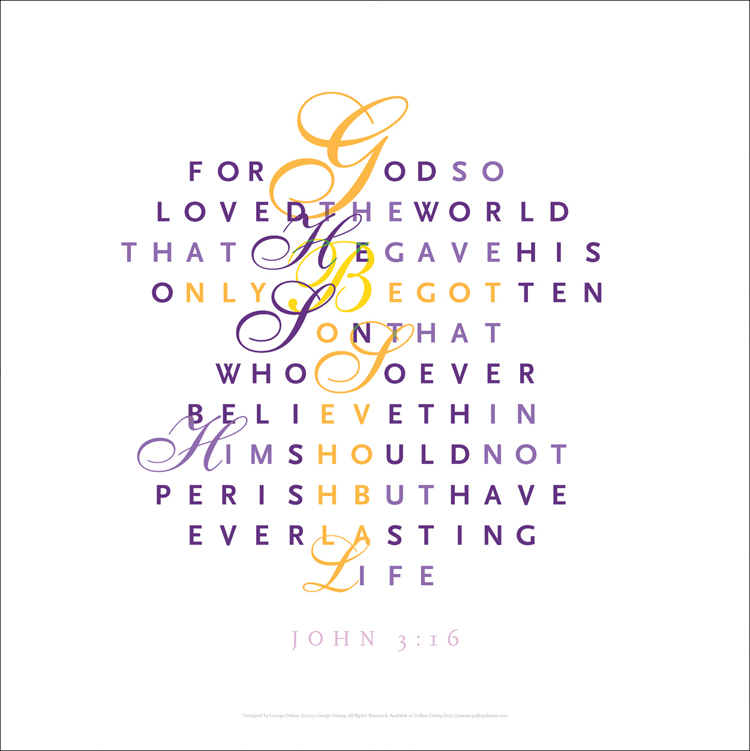 Digital Biblical Verse: John 3:16, famous verse, beautiful typographic interpretation of scripture designed for Easter season but good anytime, digitally output, pH neutral pigment, paper, archival quality, by George Delany
