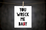 pURCHASE hEREyOU wRECK mE bABY... a fEELING wE hAVE aLL fELT aT oNE tIME oR aNOTHER, rIGHT?tHIS 8x10 pRINT iS a dOODLEgIRL dESIGNS oRIGINAL. iT cOMES pACKAGED iN a cELLOPHANE sLEEVE, aLONG wITH a cARDBOARD bACKING.cRAFTED + pRINTED iN bOULDER, cOLORADO, uSA.