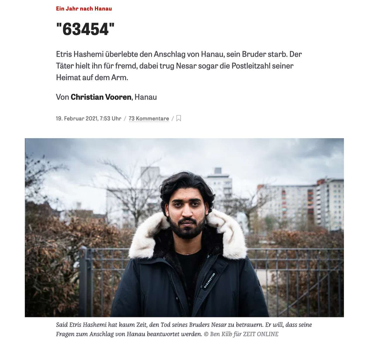 Said Etris Hashemi lost his brother Nesar and was serioulsy wounded himself when a far-right extremist attacked guests of a shisha bar in downtown Hanau on February 19th 2020. He spoke to ZEIT ONLINE about the night of the attach.
