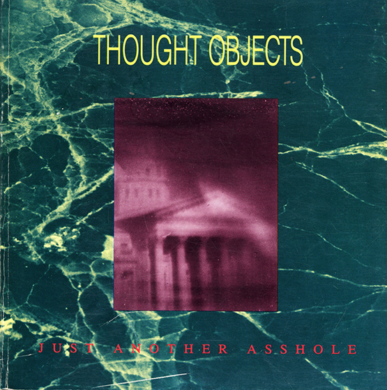 Just Another Asshole #7:Thought ObjectsBarbara Ess and Glenn Branca, editors1987Co-published by CEPA and JAAimage by Anne Turyn page 39