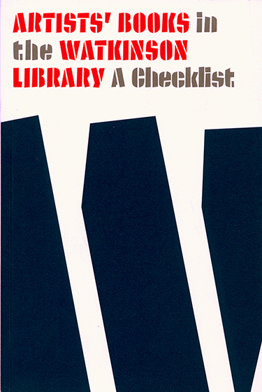Artists' Books in the Watkinson Library: A ChecklistCompiled by Sally S. Dickinson, Associate CuratorTrinity College, Hartford CT  2014in conjunction with the exhibition, Artists' Books and Prints in the Watkinson Library