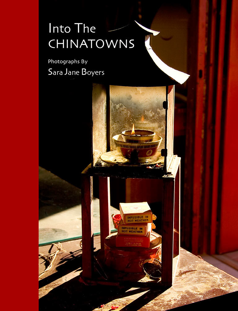 Into the Chinatowns photographs by Sara Jane BoyersCover design by Paula GillenPrinting: Magcloud