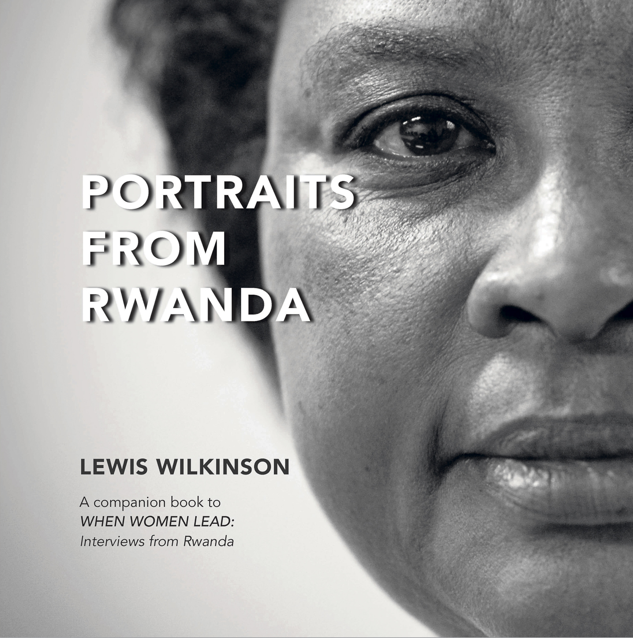Client: Lewis WilkinsonProject: Portraits of Women from Rwanda Photos and interviews by Lewis WilkinsonDesign: Paula GillenPrinter: Blurb