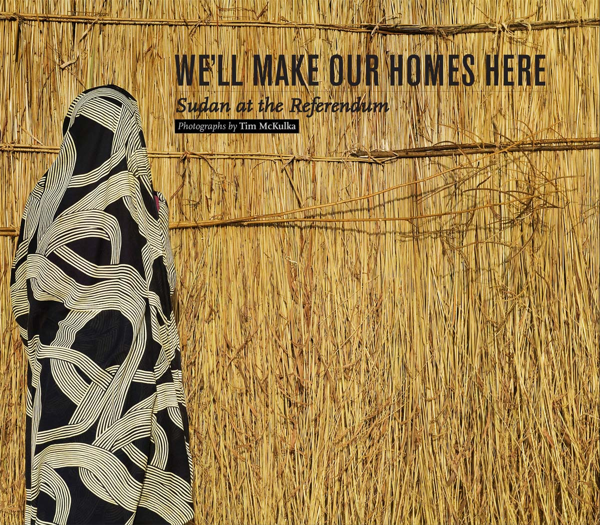 "We'll Make our Homes Here: Sudan at the ReferendumPublished 2011iPad app of We'll Make our Homes Here: Sudan at the ReferendumWe'll Make Our Homes Here: Sudan at the Referendum tells the story of the last days of Africa's largest country. With 140 photographs spanning five years, it is the first and only book that brings together images from all 25 states of what was the Republic of Sudan. We'll Make Our Homes Here is presented in both English and Arabic and combines photographs of the rich cultural diversity of the Sudanese people with written contributions about the crucial issue of Sudanese identity, which has been both a source of pride and driver of conflict throughout Sudan's history.Essays in response to following questions:How do you define Sudan? And how has Sudan defined you? Who is a Sudanese? And what does the Sudanese nation signify to you in personal, cultural or political terms?""…a remarkable new book of essays and photographs … McKulka's pictures show Sudan in all its topographical and human variety: deserts, mountains, rivers, and the oil-boom capital of Khartoum; nomadic cattle-herders, Arab traders, and Nuer tribesmen with ritual scarification…The book's 13 essays, most of them intensely personal and all written by Sudanese, are shot through with nostalgia for this densely layered past and for the vanished ethos of tolerance that allowed such varied peoples to live alongside one another.""-James Traub, Foreign Policy MagazinePresented at the Woodrow Wilson International Center for ScholarsBBC Audio Slideshow: Across the two Sudans"