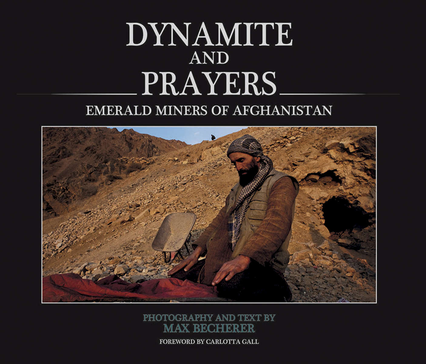 Cover of the Book \{quote}Dynamite and Prayers: Emerals Miners of Afghanistan\{quote} by Max Becherer with a foreword by Carlotta Gall. ( Photo by Max Becherer )